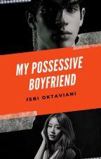 MY POSSESSIVE BOYFRIEND  by febioktaviani