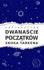 Dwanaście początków Skoka Tarkena by Antyarktyka