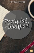 Portadas para Wattpad II ABIERTO II by miguel10987654321