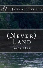 (Never) Land | Unpublished by JennaTheDarkOne