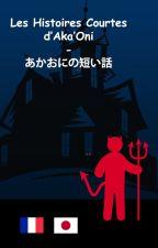 Les Histoires Courtes d'Aka'Oni ~ あかおにの物語 by AkaoniKanshiro