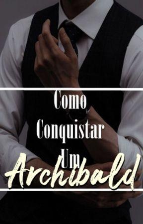 Como Conquistar Um Archibald by JillBugar