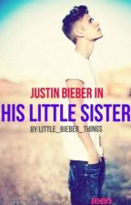 His Little Sister (Justin Bieber FF) ABGESCHLOSSEN by twerkingforjerry