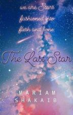 The Last Star(The Last Star Trilogy #1) by MariamShakaib