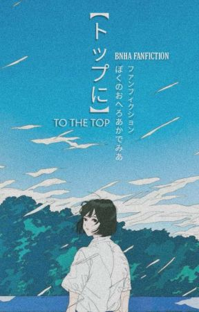 TO THE TOP [ BNHA ] // REWRITE by Marioline157