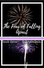 The Fear Of Falling Apart by FallOutImpala