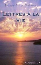Lettres à la Vie by DomitilleL