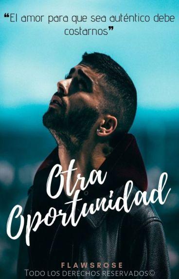 """""""Otra Oportunidad"""" ➳ z.m {Editando}"""