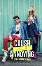 Crush Paling Annoying by strawberryaisyah