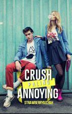 Crush Paling Annoying by strawberryaisyah