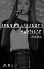 Jennie's arranged marriage [BLΛƆKPIИK and BTS ff]  Book II by taebong_