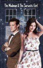 The Madman and The Sarcastic Girl (11th Doctor Fanfic)#wattys2017 by bakerstreetbitches