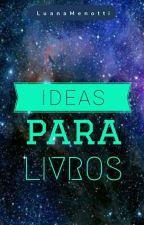 Ideias Para Livros by LuanaMenotti2018