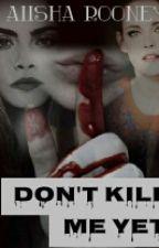 Don't Kill Me Yet by AiishaRooney