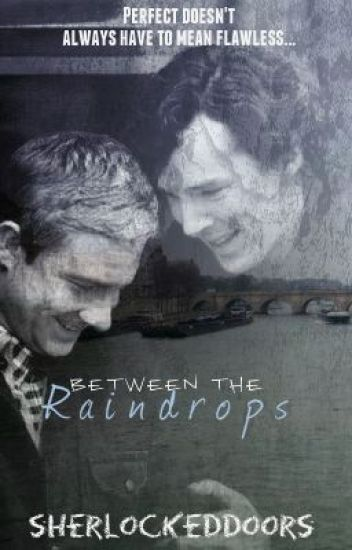 Between The Raindrops- A Johnlock Fanfiction (Sequel to Beside You)