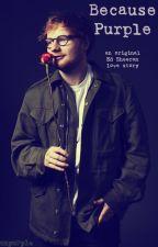 Because Purple - (a smutty Ed Sheeran love story) by BecausePurple