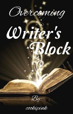 Overcoming Writer's Block by cookipink