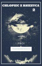Chłopiec z Księżyca Yaoi ♥message♥ BOOK TWO ✔ by TruskawkowyKsiezyc