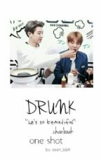 DRUNK // Chanbaek One Shot by Ebrar_Esen