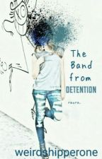 The Band From Detention  by weirdshippperone
