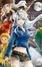 Children of the Guardians (ROTG roleplay) by DaughterofaDeadman