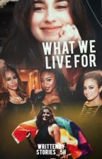 What We Live For (Lauren/You) by stories_5H
