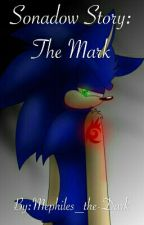 Sonadow Story: The Mark by -Mephy-Chan-
