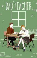 Bad Teacher × pcy [akan diterbitkan] by raenissa