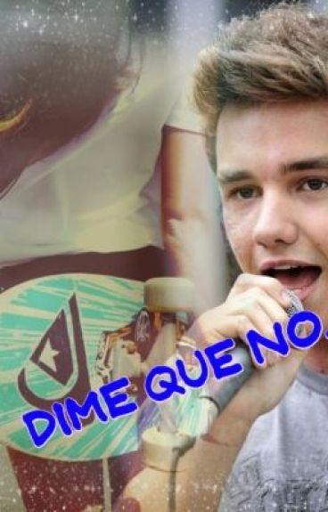 Dime que no..! (Liam&tú) [EDITANDO]