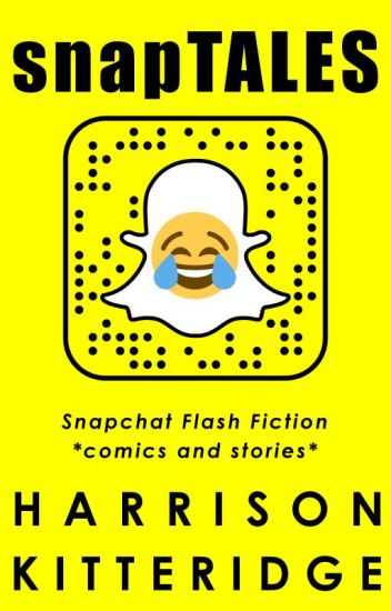 snapTALES: Snapchat Flash Fiction (FEATURED)