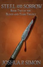 Steel and Sorrow: Book Two of the Blood and Tears Trilogy by JoshuaPSimon