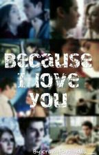 Because I love you by crazyforstydia__