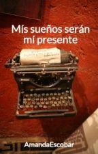 Mís sueños serán mí presente by AmandaEscobar