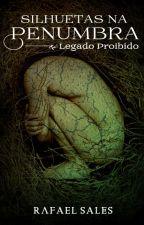 Legado Proibido - 3° Conto da Série Silhuetas na Penumbra by RafaelSales