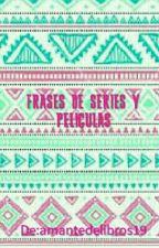 FRASES DE SERIES Y PELICULAS by amantedelibros19