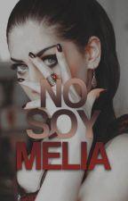 No soy Mélia by beyondthereality