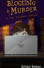 Blogging is Murder: A Jade Blackwell Cozy Mystery by GilianBaker