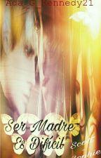 Ser Madre es Difícil  by Ada_G_Kennedy21