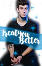 Treat You Better by TheMrsShawn
