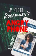 As Told by Rosemary's Angry Phone by A_Parramore