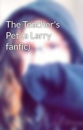 The Teacher's Pet (a Larry fanfic) by Doggone126