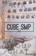 Cube SMP +  Kik GroupChat by Aluv_96776