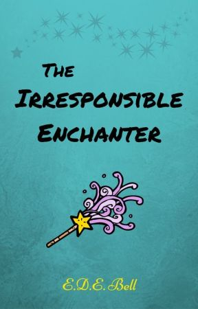 The Irresponsible Enchanter by edebell