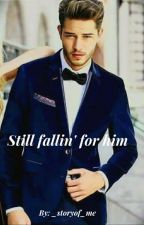 Still fallin' for him  by _storyof_me