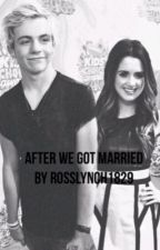 "After We Got Married ( Sequel to ""Before We Got Married"") by Rosslynch1829"