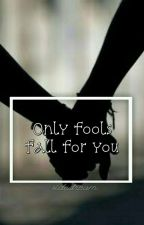 Only Fools fall for you ♡ by sidedream