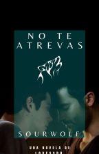No te atrevas sourwolf [STEREK] by LoveSSDH