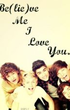 Be(lie)ve me I love you....(one direction fanfic) by directioner4life1213