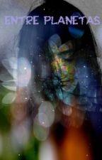 Entre planetas (pausada) by Beca-Herondale-TMI