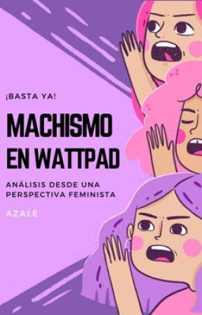 Machismo en Wattpad by ssykesg